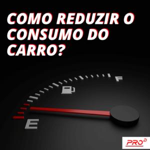 Como reduzir o consumo do carro