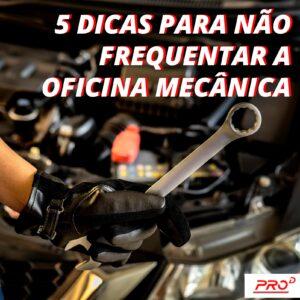5 Dicas para não frequentar a oficina mecânica